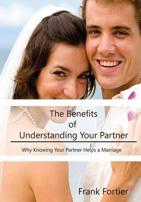The Benefits of Understanding Your Partner: Why Knowing Your Partner Helps a Marriage