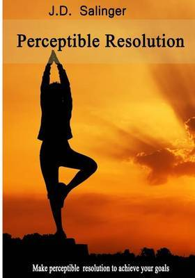 Perceptible Resolution: Make Perceptible Resolution to Achieve Your Goals