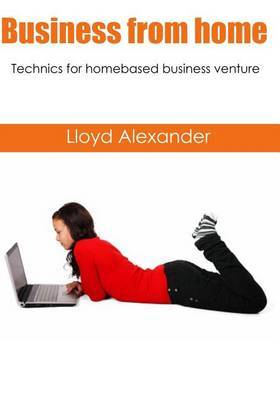 Business from Home: Technics for Homebased Business Venture