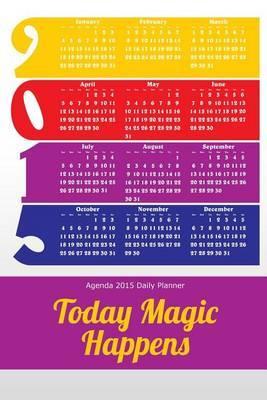 Agenda 2015 Daily Planner: Today Magic Happens
