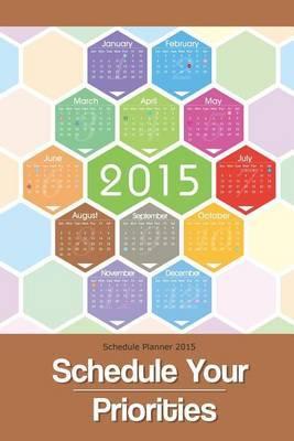 Schedule Planner 2015: Schedule Your Priorities