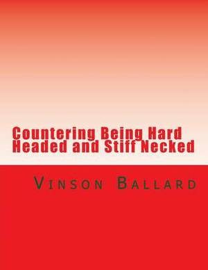 Countering Being Hard Headed and Stiff Necked