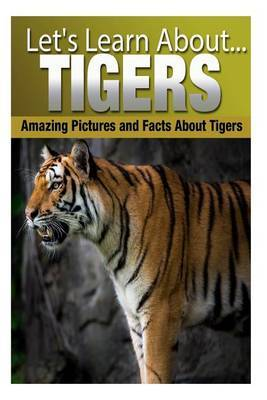 Tigers: Amazing Pictures and Facts about Tigers