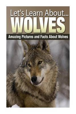 Wolves: Amazing Pictures and Facts about Wolves