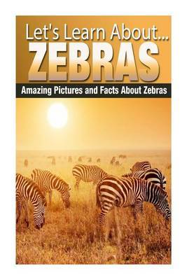 Zebras: Amazing Pictures and Facts about Zebras