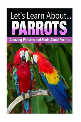 Parrots: Amazing Pictures and Facts about Parrots