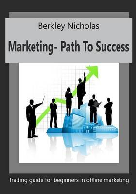 Marketing- Path to Success: Trading Guide for Beginners in Offline Marketing