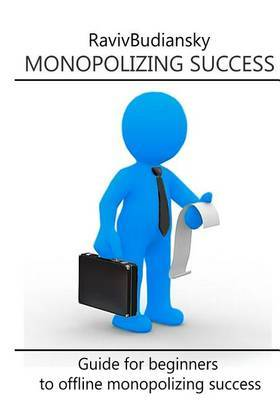 Monopolizing Success: Guide for Beginners to Offline Monopolizing Success