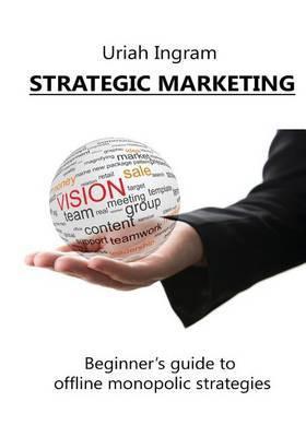 Strategic Marketing: Beginner's Guide to Offline Monopolic Strategies