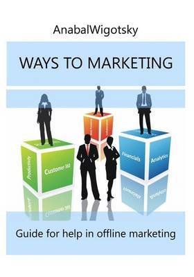 Ways to Marketing: Guide for Help in Offline Marketing