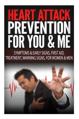 Heart Attack Prevention for You & Me Symptoms & Early Signs, First Aid, Treatment, Warning Signs, for Women & Men