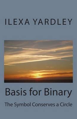 Basis for Binary: The Symbol Conserves a Circle
