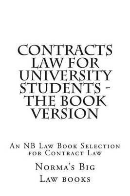 Contracts Law for University Students - The Book Version: An NB Law Book Selection for Contract Law
