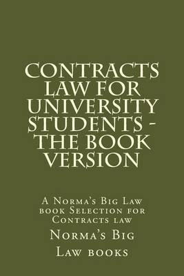 Contracts Law for University Students - The Book Version: A Norma's Big Law Book Selection for Contracts Law