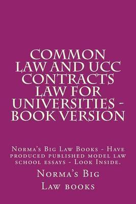 Common Law and Ucc Contracts Law for Universities - Book Version: Norma's Big Law Books - Have Produced Published Model Law School Essays - Look Inside.