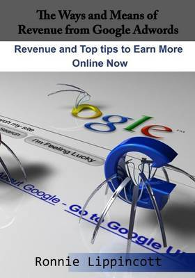 The Ways and Means of Revenue from Google Adwords: Revenue and Top Tips to Earn More Online Now