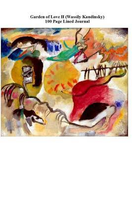 Garden of Love II (Wassily Kandinsky) 100 Page Lined Journal: Blank 100 Page Lined Journal for Your Thoughts, Ideas, and Inspiration