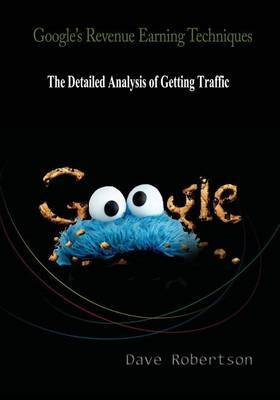 Google's Revenue Earning Techniques: The Detailed Analysis of Getting Traffic