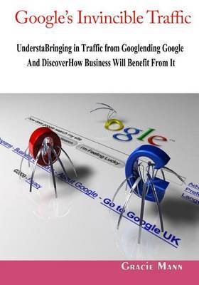 Google's Invincible Traffic: Bringing in Traffic from Google