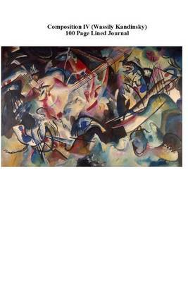 Composition IV (Wassily Kandinsky) 100 Page Lined Journal: Blank 100 Page Lined Journal for Your Thoughts, Ideas, and Inspiration
