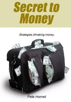 Secret to Money: Strategies of Making Money.