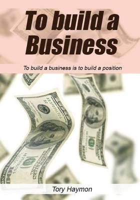 To Build a Business: To Build a Business Is to Build a Position