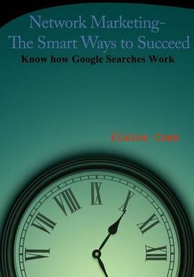 Network Marketing- The Smart Ways to Succeed: Know How Google Searches Work
