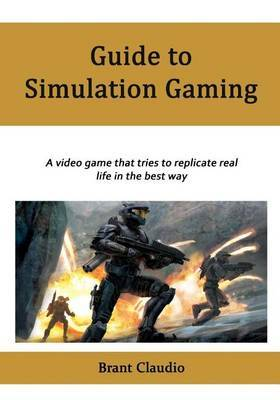Guide to Simulation Gaming: A Video Game That Tries to Replicate Real Life in the Best Way