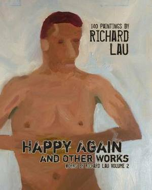 Happy Again and Other Works: 140 Paintings by Richard Lau