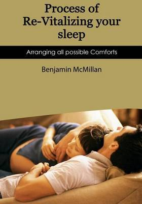 Process of Re-Vitalizing Your Sleep: Arranging All Possible Comforts