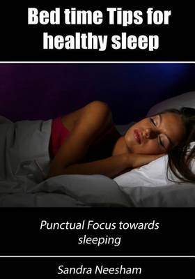 Bed Time Tips for Healthy Sleep: Punctual Focus Towards Sleeping