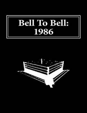 Bell to Bell: 1986: Televised Results from Wrestling's Flagship Shows