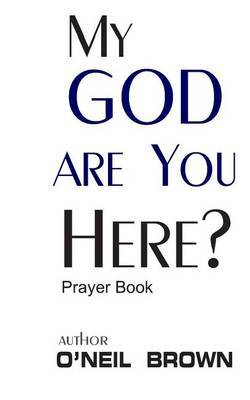My God Are You Here?: Prayer Book