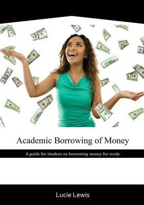 Academic Borrowing of Money: A Guide for Student on Borrowing Money for Study
