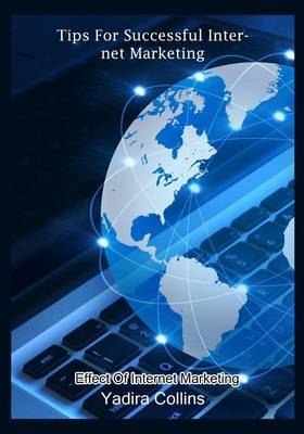 Tips for Successful Internet Marketing: Effect of Internet Marketing
