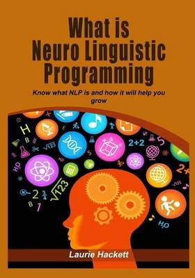 What Is Neuro Linguistic Programming: Know What Nlp Is and How It Will Help You Grow.