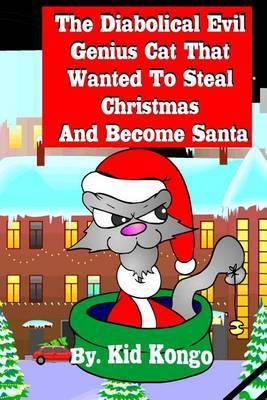 The Diabolical Evil Genius Cat That Wanted to Steel Christmas and Become Santa