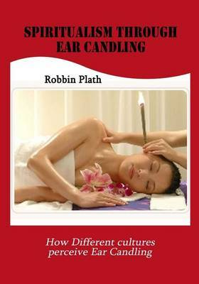 Spiritualism Through Ear Candling: How Different Cultures Perceive Ear Candling