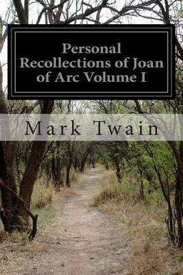 Personal Recollections of Joan of Arc Volume I