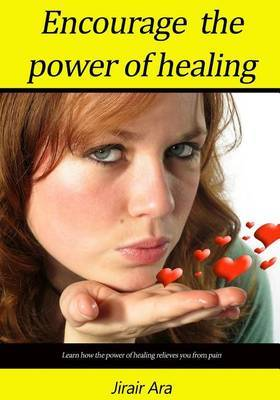 Encourage the Power of Healing: Learn How the Power of Healing Relieves You from Pain .