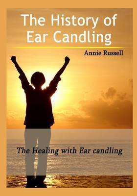 The History of Ear Candling: The Healing with Ear Candling