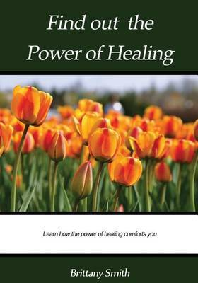 Find Out the Power of Healing: Learn How the Power of Healing Comforts You.
