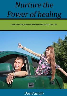 Nurture the Power of Healing: Learn How the Power of Healing Eases You.