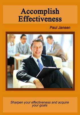 Accomplish Effectiveness: Sharpen Your Effectiveness and Acquire Your Goals