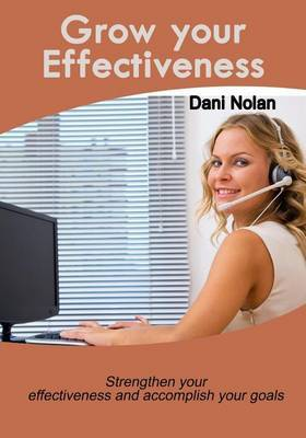 Grow Your Effectiveness: Strengthen Your Effectiveness and Accomplish Your Goals