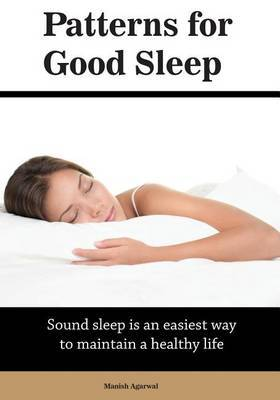Patterns for Good Sleep: Sound Sleep Is an Easiest Way to Maintain a Healthy Life.