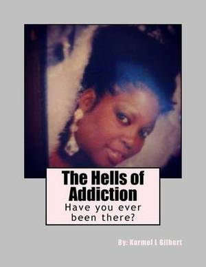 The Hell's of Addiction: A Reminder of How Betrayal Comes in Many Faces, and How the People You Love the Most Can Turn Their Backs on You in Your Time of Need, That Can Drive a Person to a Mental and Physical Breakdown.