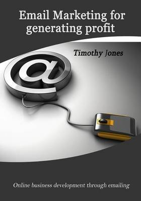 Email Marketing for Generating Profit: Online Business Development Through Emailing