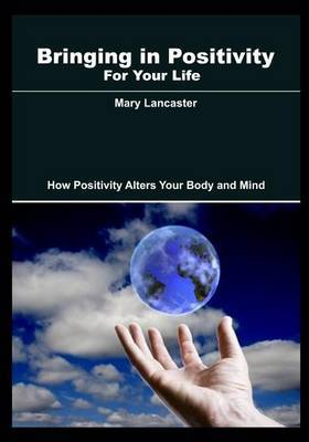 Bringing in Positivity for Your Life: How Positivity Alters Your Body and Mind