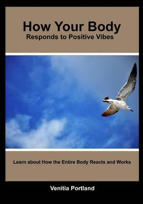 How Your Body Responds to Positive Vibes: Learn about How the Entire Body Reacts and Works